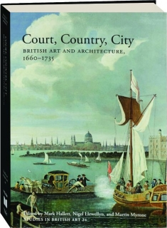 COURT, COUNTRY, CITY: British Art and Architecture, 1660-1735