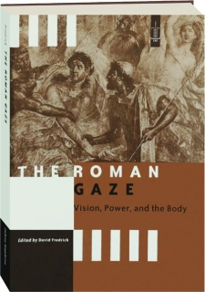 THE ROMAN GAZE: Vision, Power, and the Body