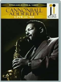 CANNONBALL ADDERLEY LIVE IN '63: Jazz Icons