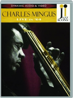 CHARLES MINGUS LIVE IN '64: Jazz Icons