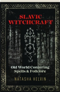 SLAVIC WITCHCRAFT: Old World Conjuring Spells & Folklore