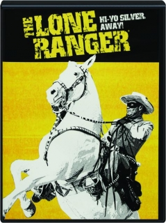 THE LONE RANGER: Hi-Yo Silver Away!