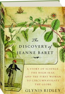 THE DISCOVERY OF JEANNE BARET: A Story of Science, the High Seas, and the First Woman to Circumnavigate the Globe
