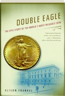 DOUBLE EAGLE: The Epic Story of the World's Most Valuable Coin