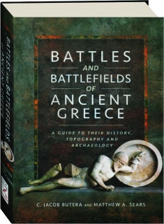 BATTLES AND BATTLEFIELDS OF ANCIENT GREECE: A Guide to Their History, Topography and Archaeology