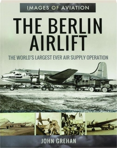 THE BERLIN AIRLIFT: Images of Aviation