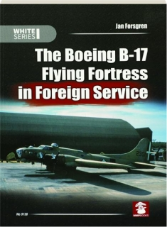 THE BOEING B-17 FLYING FORTRESS IN FOREIGN SERVICE: White Series