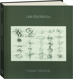 LEE BONTECOU: Drawn Worlds