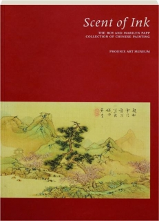 SCENT OF INK: The Roy and Marilyn Papp Collection of Chinese Painting