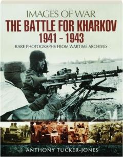 THE BATTLE FOR KHARKOV 1941-1943: Images of War