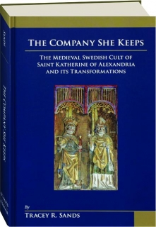 THE COMPANY SHE KEEPS: The Medieval Swedish Cult of Saint Katherine of Alexandria and Its Transformations
