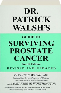 DR. PATRICK WALSH'S GUIDE TO SURVIVING PROSTATE CANCER, FOURTH EDITION REVISED