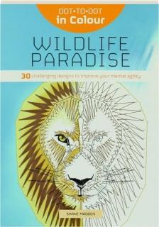 WILDLIFE PARADISE: Dot-to-Dot in Colour
