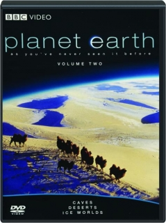 PLANET EARTH, VOLUME TWO: Caves / Deserts / Ice Worlds
