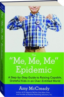 "THE ""ME, ME, ME"" EPIDEMIC: A Step-by-Step Guide to Raising Capable, Grateful Kids in an Over-Entitled World"