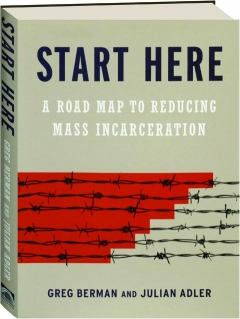 START HERE: A Road Map to Reducing Mass Incarceration