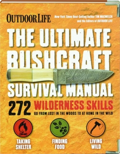 <I>OUTDOOR LIFE</I> THE ULTIMATE BUSHCRAFT SURVIVAL MANUAL