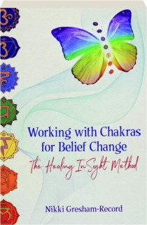 WORKING WITH CHAKRAS FOR BELIEF CHANGE: The Healing InSight Method