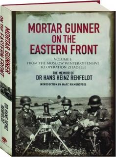 MORTAR GUNNER ON THE EASTERN FRONT, VOLUME 1