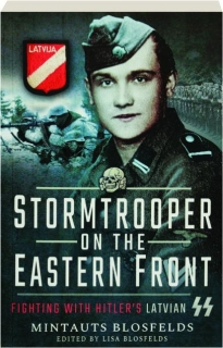 STORMTROOPER ON THE EASTERN FRONT: Fighting with Hitler's Latvian SS