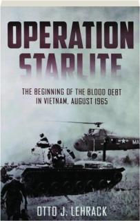 OPERATION STARLITE: The Beginning of the Blood Debt in Vietnam, August 1965