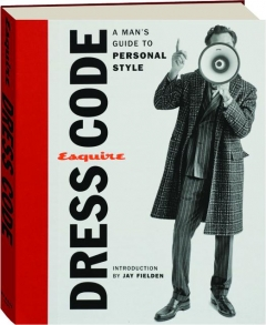 <I>ESQUIRE</I> DRESS CODE: A Man's Guide to Personal Style