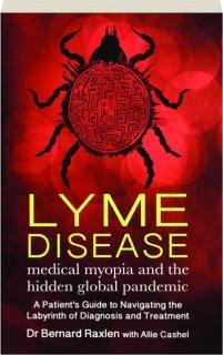 LYME DISEASE: Medical Myopia and the Hidden Global Pandemic