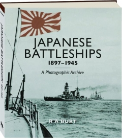 JAPANESE BATTLESHIPS 1897-1945: A Photographic Archive