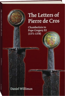 THE LETTERS OF PIERRE DE CROS: Chamberlain to Pope Gregory XI (1371-1378)