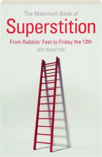 THE MAMMOTH BOOK OF SUPERSTITION: From Rabbits' Feet to Friday the 13th