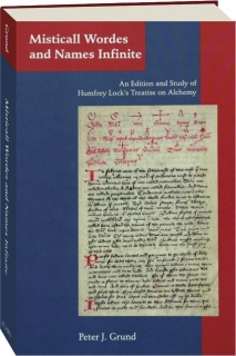 MISTICALL WORDES AND NAMES INFINITE: An Edition and Study of Humfrey Lock's Treatise on Alchemy