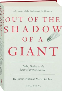 OUT OF THE SHADOW OF A GIANT: Hooke, Halley & the Birth of British Science