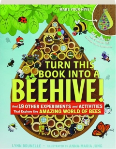 TURN THIS BOOK INTO A BEEHIVE! And 19 Other Experiments and Activities That Explore the Amazing World of Bees