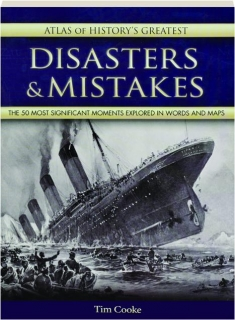 ATLAS OF HISTORY'S GREATEST DISASTERS & MISTAKES