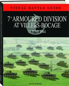 7TH ARMOURED DIVISION AT VILLERS-BOCAGE, 13 JUNE 1944: Visual Battle Guide