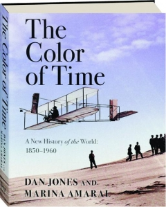 THE COLOR OF TIME: A New History of the World, 1850-1960