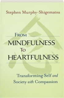 FROM MINDFULNESS TO HEARTFULNESS: Transforming Self and Society with Compassion