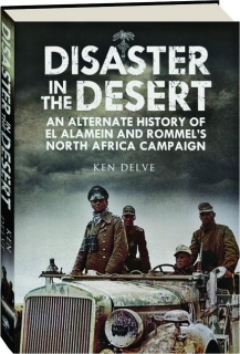 DISASTER IN THE DESERT: An Alternate History of El Alamein and Rommel's North Africa Campaign