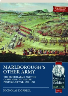 MARLBOROUGH'S OTHER ARMY, 2ND EDITION: The British Army and the Campaigns of the First Peninsular War, 1702-1712
