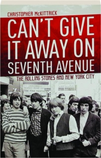 CAN'T GIVE IT AWAY ON SEVENTH AVENUE: The Rolling Stones and New York City