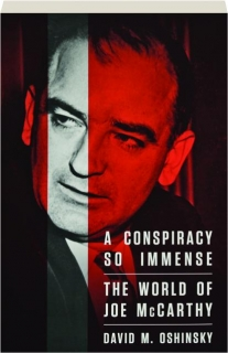 A CONSPIRACY SO IMMENSE: The World of Joe McCarthy