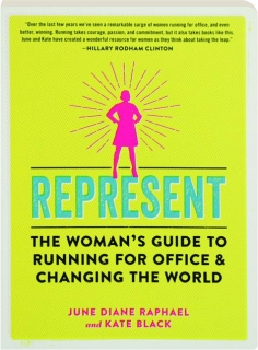 REPRESENT: The Woman's Guide to Running for Office and Changing the World