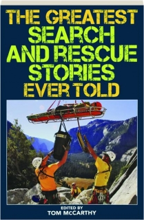 THE GREATEST SEARCH AND RESCUE STORIES EVER TOLD