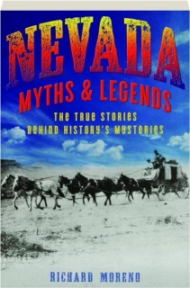 NEVADA MYTHS & LEGENDS, SECOND EDITION: The True Stories Behind History's Mysteries