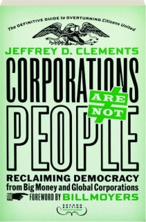 CORPORATIONS ARE NOT PEOPLE, SECOND EDITION: Reclaiming Democracy from Big Money and Global Corporations