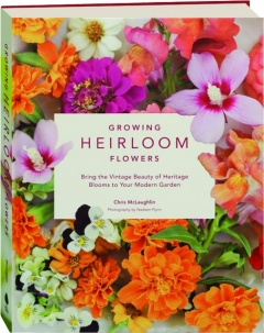 GROWING HEIRLOOM FLOWERS: Bring the Vintage Beauty of Heritage Blooms to Your Modern Garden