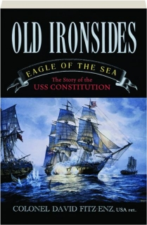 OLD IRONSIDES: Eagle of the Sea--The Story of the USS <I>Constitution</I>