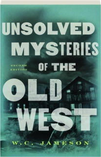 UNSOLVED MYSTERIES OF THE OLD WEST, SECOND EDITION