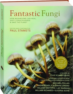 FANTASTIC FUNGI: How Mushrooms Can Heal, Shift Consciousness & Save the Planet