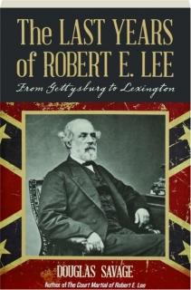 THE LAST YEARS OF ROBERT E. LEE